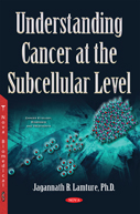 Understanding Cancer at the Subcellular Level - By Jagannath B. Lamture